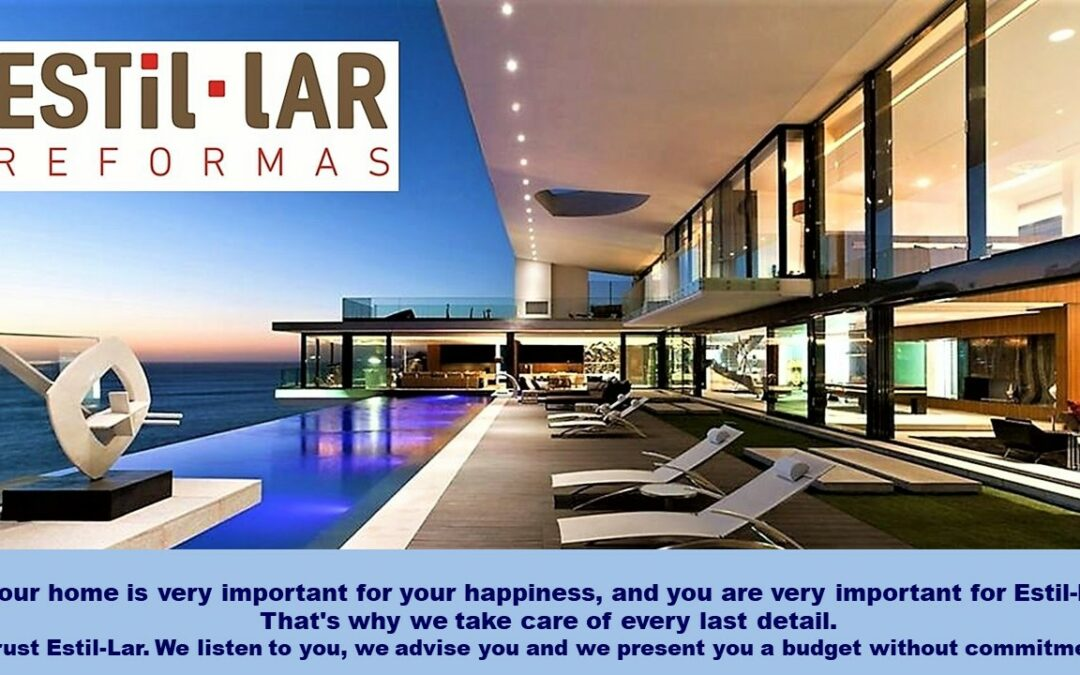Your home is very important for your happiness, and you are very important for Estil-Lar.