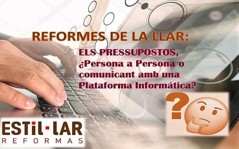 REFORMES DE LA LLAR…..¿PRESSUPOSTOS PERSONA A PERSONA, O COMUNICANT-SE AMB UNA PLATAFORMA INFORMÁTICA?